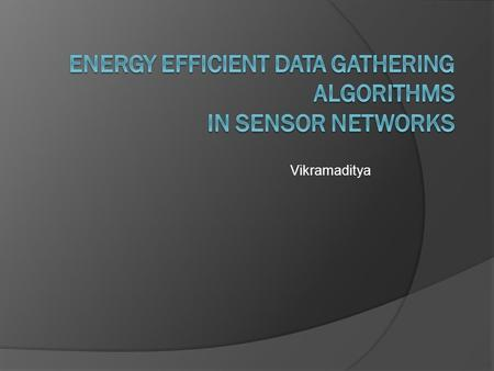 Vikramaditya. What is a Sensor Network?  Sensor networks mainly constitute of inexpensive sensors densely deployed for data collection from the field.