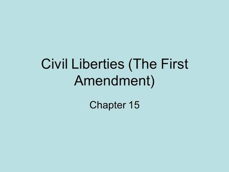 Civil Liberties (The First Amendment) Chapter 15.