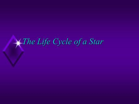 The Life Cycle of a Star I can describe the life cycle of a star u Bell ringer – What type of magnitude is each definition referring to? 1. The true.