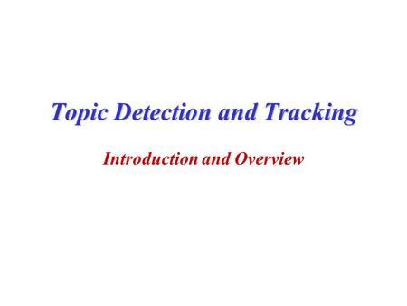Topic Detection and Tracking Introduction and Overview.