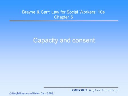 Capacity and consent Brayne & Carr: Law for Social Workers: 10e Chapter 5.