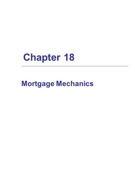 Chapter 18 Mortgage Mechanics. Interest-Only vs. Amortizing Loans  In interest-only loans, the borrower makes periodic payments of interest, then pays.