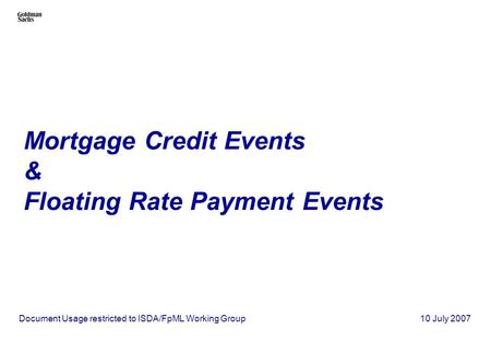 Mortgage Credit Events & Floating Rate Payment Events Document Usage restricted to ISDA/FpML Working Group 10 July 2007.