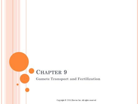 Copyright © 2006, Elsevier Inc. All rights reserved C HAPTER 9 Gamete Transport and Fertilization.