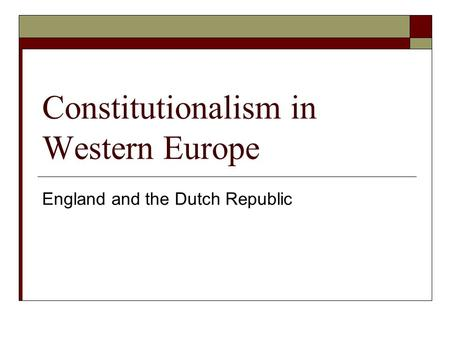 Constitutionalism in Western Europe England and the Dutch Republic.