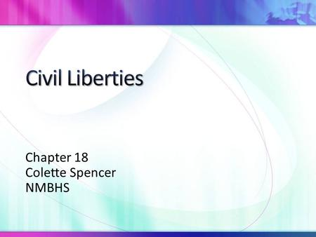 Chapter 18 Colette Spencer NMBHS. Civil liberties protect people from the abuses of government Civil rights come about as a result of the equal protection.