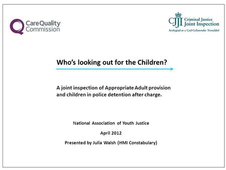 Who's looking out for the Children? A joint inspection of Appropriate Adult provision and children in police detention after charge. National Association.