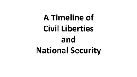 A Timeline of Civil Liberties and National Security.