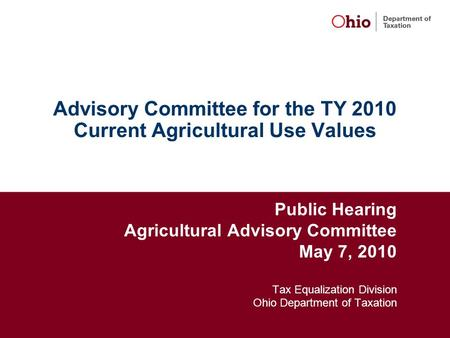 Advisory Committee for the TY 2010 Current Agricultural Use Values Public Hearing Agricultural Advisory Committee May 7, 2010 Tax Equalization Division.