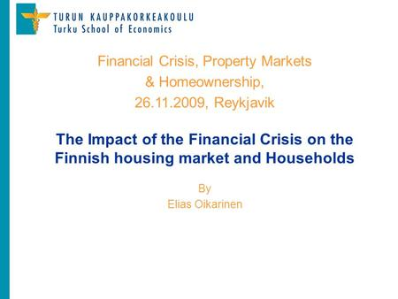 The Impact of the Financial Crisis on the Finnish housing market and Households By Elias Oikarinen Financial Crisis, Property Markets & Homeownership,
