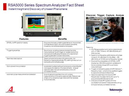 RSA5000 Series Spectrum Analyzer Fact Sheet Instant Insight and Discovery of Unseen Phenomena Discover, Trigger, Capture, Analyze Discover design issues.