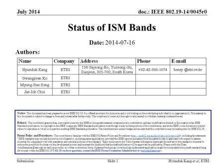 Doc.: IEEE 802.19-14/0045r0 Submission July 2014 Hyunduk Kang et al, ETRISlide 1 Status of ISM Bands Notice: This document has been prepared to assist.