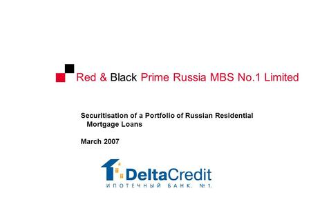 Red & Black Prime Russia MBS No.1 Limited Securitisation of a Portfolio of Russian Residential Mortgage Loans March 2007.