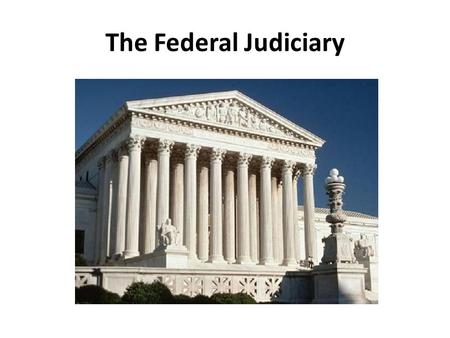 The Federal Judiciary.