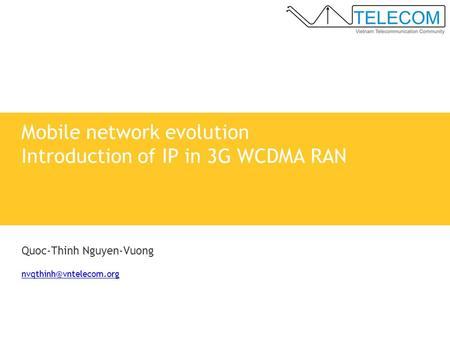 Quoc-Thinh Nguyen-Vuong Mobile network evolution Introduction of IP in 3G WCDMA RAN.