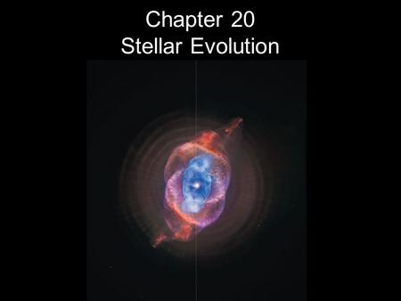 Chapter 20 Stellar Evolution. 20.1Leaving the Main Sequence 20.2Evolution of a Sun-Like Star 20.3The Death of a Low-Mass Star Learning Astronomy from.