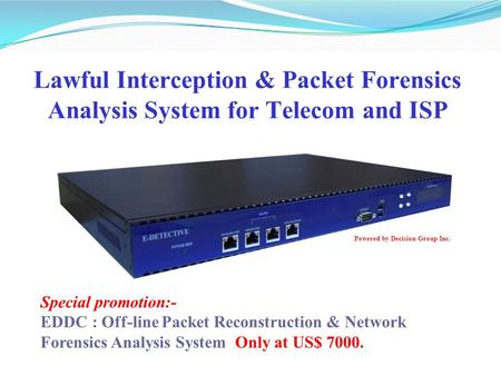 Lawful Interception & Packet Forensics Analysis System for Telecom and ISP Special promotion:- EDDC : Off-line Packet Reconstruction & Network Forensics.