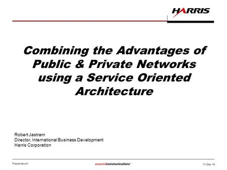 Presentation1 11-Sep-15 Combining the Advantages of Public & Private Networks using a Service Oriented Architecture Robert Jastram Director, International.