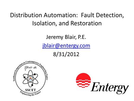 Distribution Automation: Fault Detection, Isolation, and Restoration Jeremy Blair, P.E. 8/31/2012.