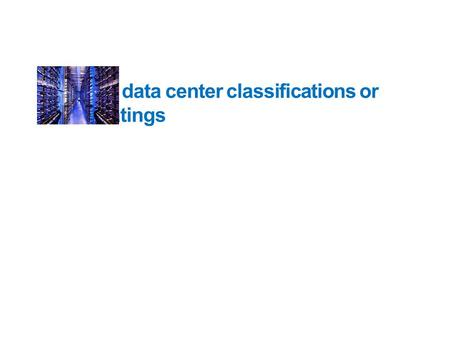 data center classifications or ratings
