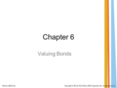 Chapter 6 Valuing Bonds Copyright © 2011 by The McGraw-Hill Companies, Inc. All rights reserved. McGraw-Hill/Irwin.