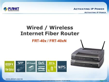 Www.planet.com.tw Page 1 / 27 FRT-40x / FRT-40xN Wired / Wireless Internet Fiber Router Copyright © PLANET Technology Corporation. All rights reserved.