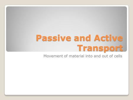 Passive and Active Transport Movement of material into and out of cells.