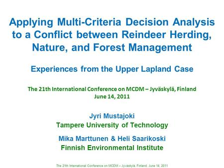 The 21th International Conference on MCDM – Jyväskylä, Finland, June 14, 2011 Applying Multi-Criteria Decision Analysis to a Conflict between Reindeer.