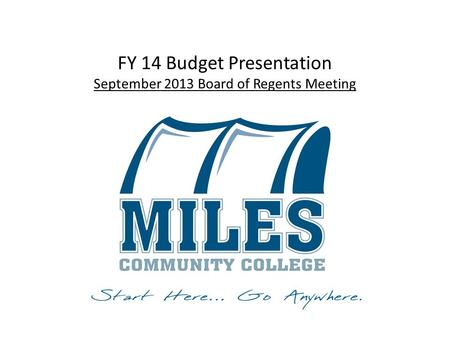 FY 14 Budget Presentation September 2013 Board of Regents Meeting.