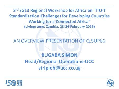 "3 rd SG13 Regional Workshop for Africa on ""ITU-T Standardization Challenges for Developing Countries Working for a Connected Africa"" (Livingstone, Zambia,"