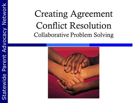 Statewide Parent Advocacy Network Creating Agreement Conflict Resolution Collaborative Problem Solving.