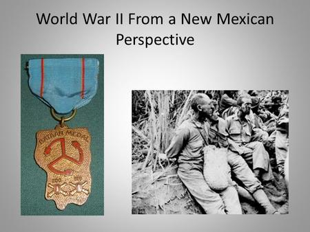World War II From a New Mexican Perspective. Playing a critical role New Mexico began playing a critical role in the emerging role between science and.