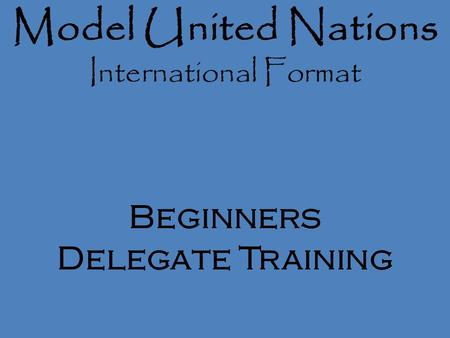 Model United Nations International Format Beginners Delegate Training.