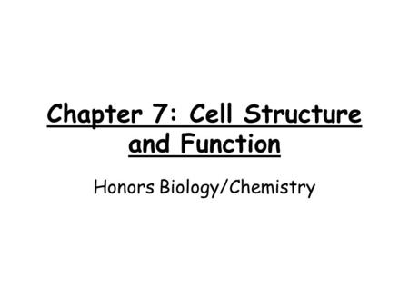 Chapter 7: Cell Structure and Function Honors Biology/Chemistry.