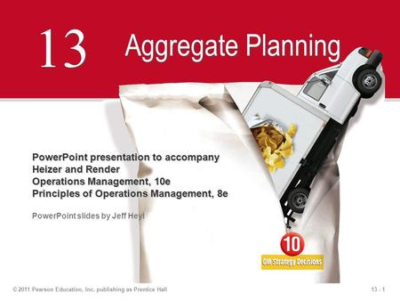 13 - 1© 2011 Pearson Education, Inc. publishing as Prentice Hall 13 Aggregate Planning PowerPoint presentation to accompany Heizer and Render Operations.