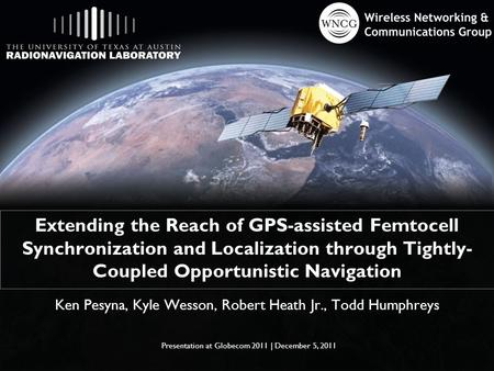 Extending the Reach of GPS-assisted Femtocell Synchronization and Localization through Tightly- Coupled Opportunistic Navigation Ken Pesyna, Kyle Wesson,