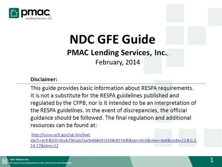 CORP. NMLS#167441 1 For business and professional use only. Not for Consumer Distribution. NDC GFE Guide PMAC Lending Services, Inc., February, 2014 Disclaimer:
