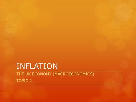 INFLATION THE UK ECONOMY (MACROECONOMICS) TOPIC 2.