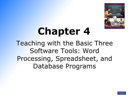 Chapter 4 Teaching with the Basic Three Software Tools: Word Processing, Spreadsheet, and Database Programs.