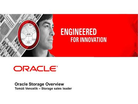 Oracle Storage Overview Tomáš Vencelík – Storage sales leader.