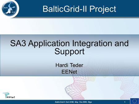 BalticGrid-II Project BalticGrid-II 2nd AHM, May 12 th 2009, Riga1 SA3 Application Integration and Support Hardi Teder EENet.