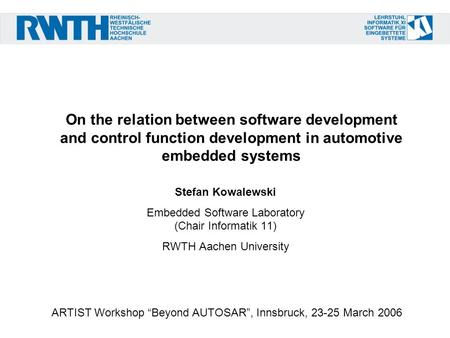 On the relation between software development and control function development in automotive embedded systems Stefan Kowalewski Embedded Software Laboratory.