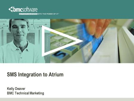 SMS Integration to Atrium Kelly Deaver BMC Technical Marketing.