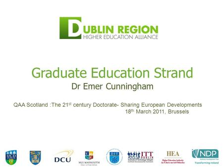 Graduate Education Strand Dr Emer Cunningham QAA Scotland :The 21 st century Doctorate- Sharing European Developments 18 th March 2011, Brussels.