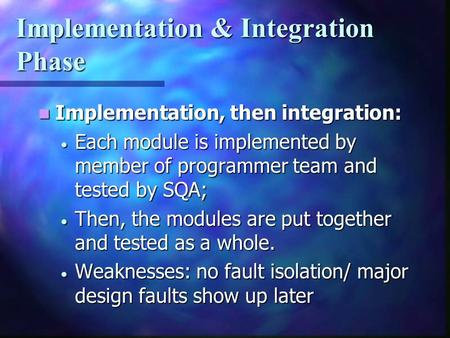 Implementation & Integration Phase Implementation, then integration: Implementation, then integration:  Each module is implemented by member of programmer.