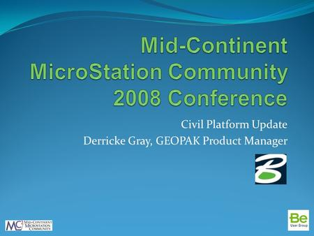 Civil Platform Update Derricke Gray, GEOPAK Product Manager.