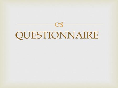  QUESTIONNAIRE.  The QUESTIONNAIRE has been conducted to evalute how people over the age of 50 use technology.