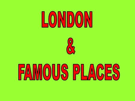 LONDON & FAMOUS PLACES.
