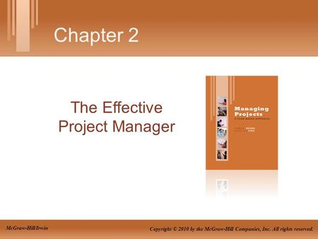 The Effective Project Manager Chapter 2 Copyright © 2010 by the McGraw-Hill Companies, Inc. All rights reserved. McGraw-Hill/Irwin.