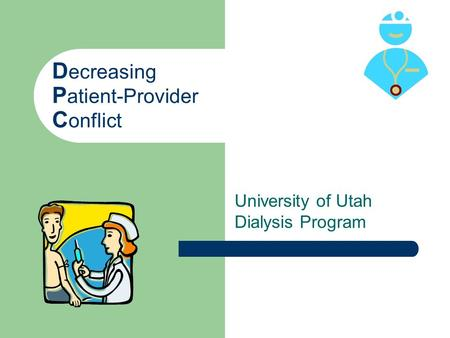 D ecreasing P atient-Provider C onflict University of Utah Dialysis Program.